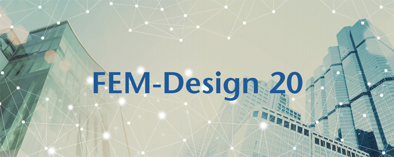 FEM-Design 20 – from a developer's point of view